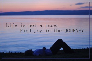 Life-is-not-a-race.-Find-joy-in-the-Journey