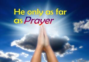 He only as far as prayer