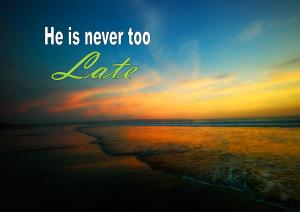 He is never too late