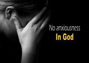 No anxiousness in God