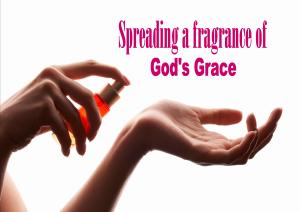 Spreading fragrance of God's Grace