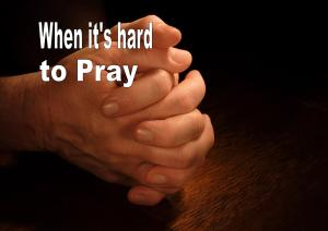 when its hard to pray