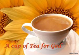 A CUP OF TEA FOR GOD - Karina's Thought
