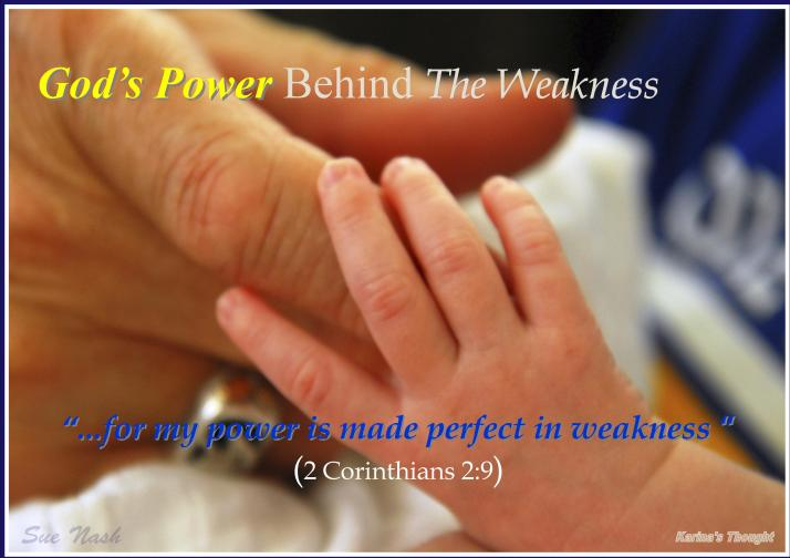 GOD'S POWER BEHIND THE WEAKNESS -Karina's Thought-Sue Nash