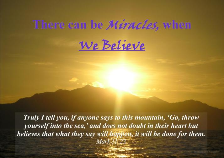 THERE CAN BE MIRACLES WHEN WE BELIEVE - Karina'sThought