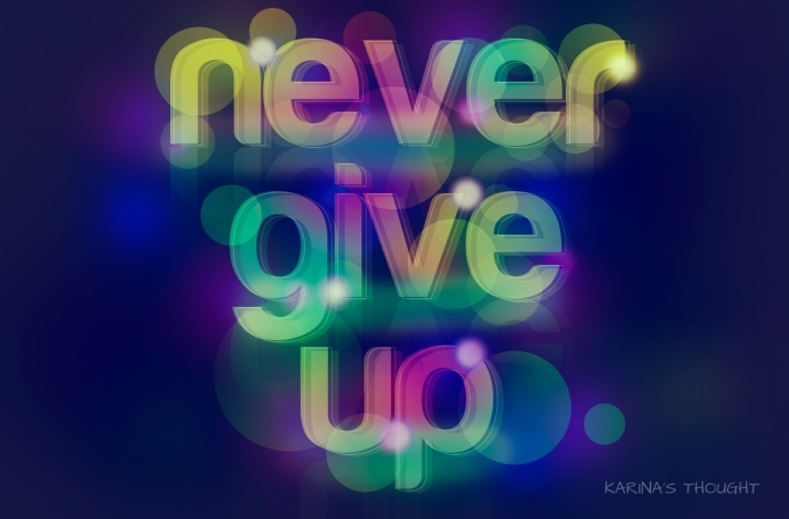 NEVER GIVE UP - Karina's Thought