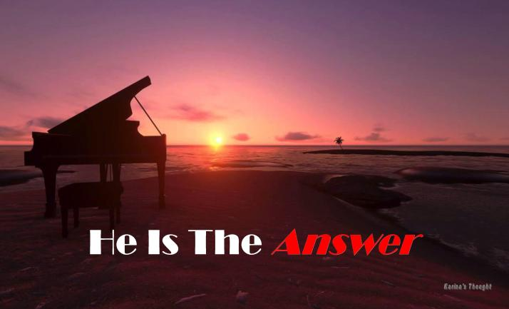 HE IS THE ANSWER - Karina's Thought