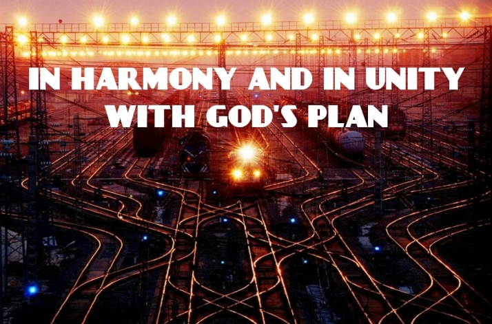 IN HARMONY AND IN UNITY WITH GOD'S PLAN